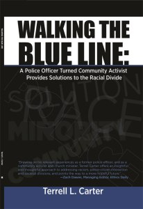 Cover of Terrell Carter's book Walking the Blue Line: A Police Officer Turned Community Activist Provides Solutions to the Racial Divide